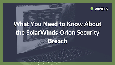 What You Need to Know About the SolarWinds Orion Security Breach
