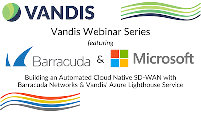 Building an automated cloud native SD-WAN with Barracuda Networks and Vandis' Azure Lighthouse service