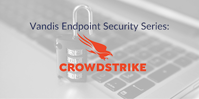 Endpoint Security Series - Crowdstrike