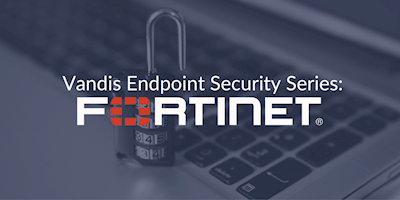 Endpoint Security Series: Fortinet