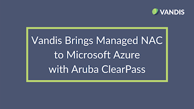Vandis Brings Managed NAC to Microsoft Azure with Aruba ClearPass
